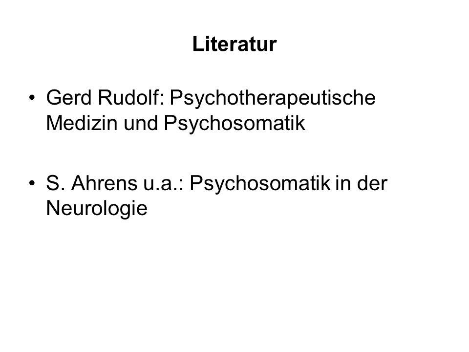 Literatur Gerd Rudolf: Psychotherapeutische Medizin und Psychosomatik S. Ahrens u.a.: Psychosomatik in der Neurologie