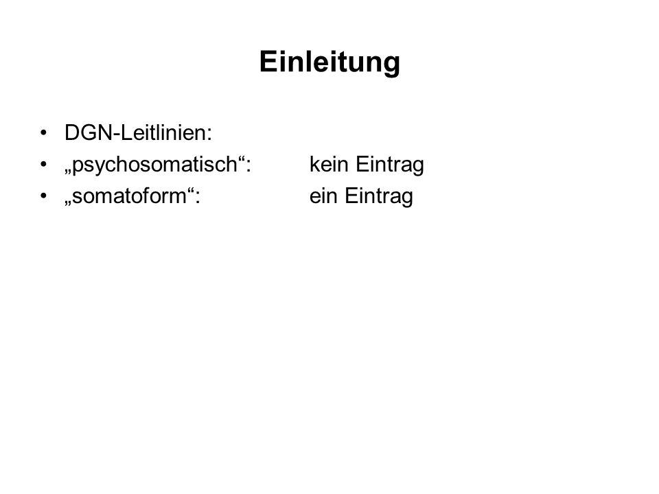 Einleitung DGN-Leitlinien: psychosomatisch: kein Eintrag somatoform: ein Eintrag