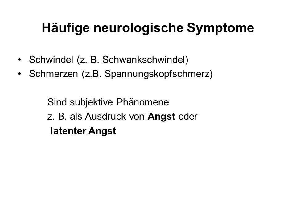 Häufige neurologische Symptome Schwindel (z. B. Schwankschwindel) Schmerzen (z.B. Spannungskopfschmerz) Sind subjektive Phänomene z. B. als Ausdruck v