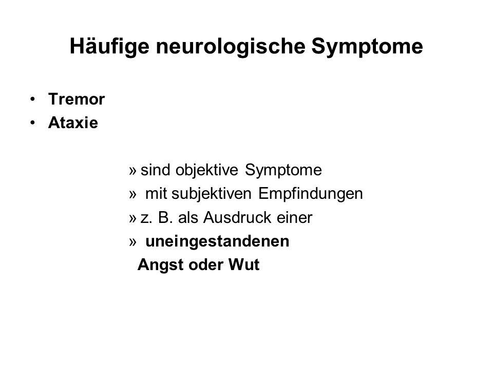 Häufige neurologische Symptome Tremor Ataxie »sind objektive Symptome » mit subjektiven Empfindungen »z. B. als Ausdruck einer » uneingestandenen Angs