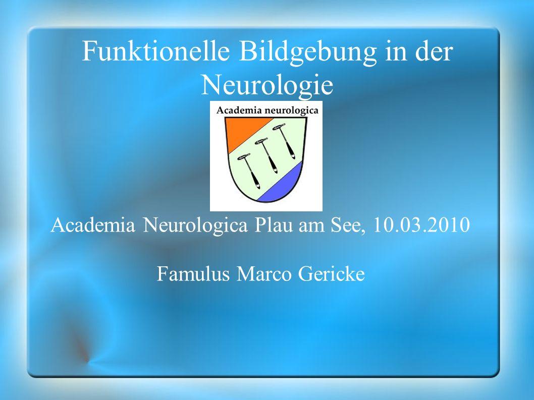 Klinische Indikationen der funktionellen Bildgebung - Abgrenzung von funktionsfähigem und infarziertem Gewebe bei Ischämie -Differenzialdiagnose bei der Demenz -Frühe Diagnose bei degenerativen Erkrankungen -Fokussuche bei der Epilepsiediagnostik -Operationsplanung in der Neurochirurgie -Therapiebeurteilung bei M.Parkinson