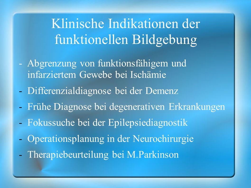 Klinische Indikationen der funktionellen Bildgebung - Abgrenzung von funktionsfähigem und infarziertem Gewebe bei Ischämie -Differenzialdiagnose bei d