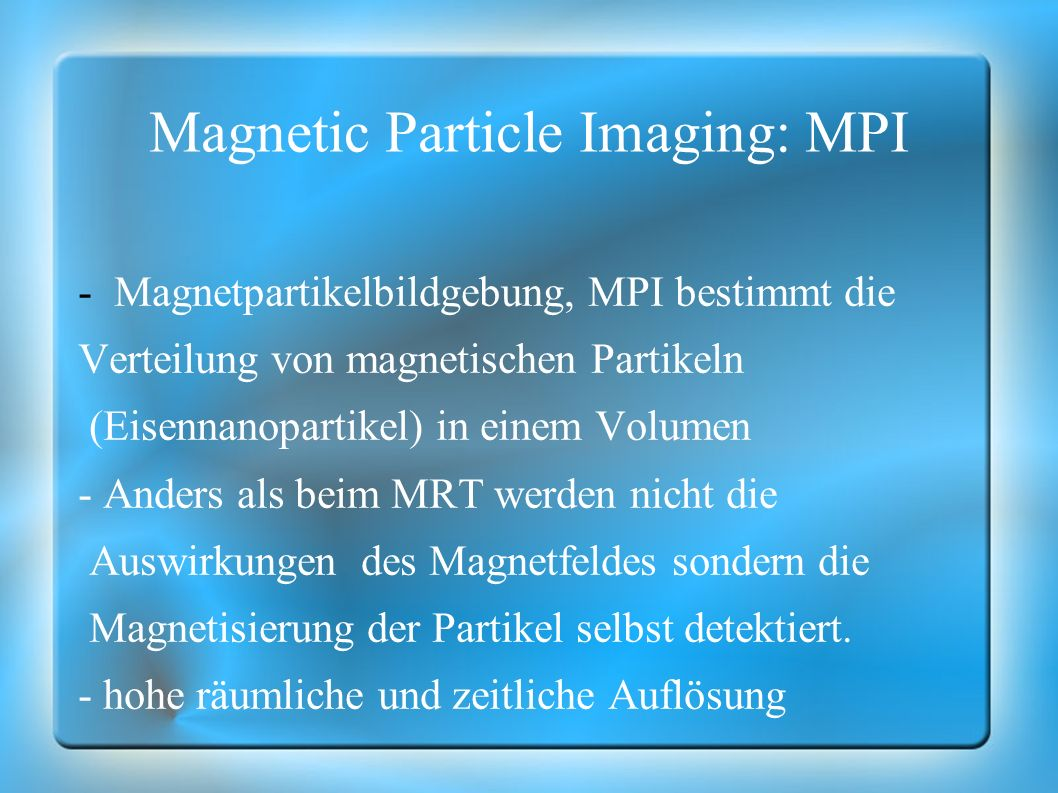 Magnetic Particle Imaging: MPI -Magnetpartikelbildgebung, MPI bestimmt die Verteilung von magnetischen Partikeln (Eisennanopartikel) in einem Volumen