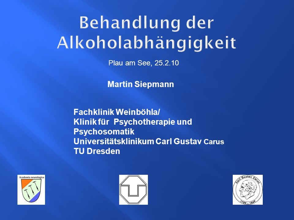 Behandlung der Alkoholabhängigkeit Martin Siepmann Fachklinik Weinböhla/ Klinik für Psychotherapie und Psychosomatik Universitätsklinikum Carl Gustav