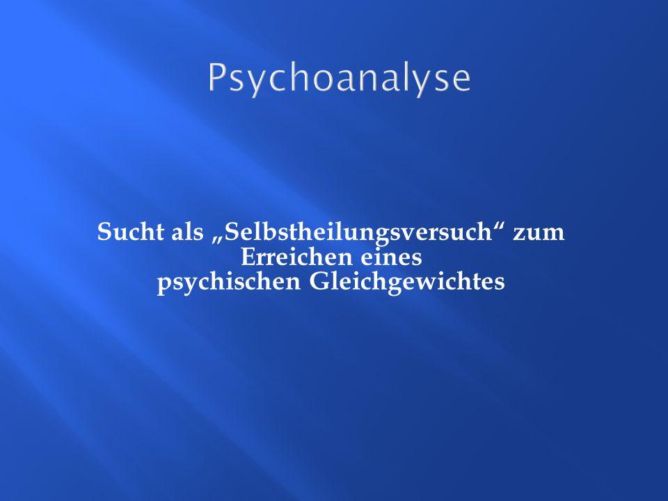 Psychoanalyse Sucht als Selbstheilungsversuch zum Erreichen eines psychischen Gleichgewichtes