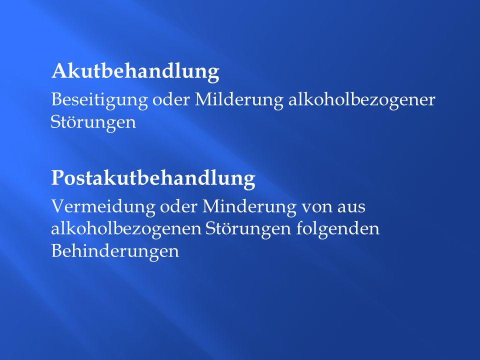 Akutbehandlung Beseitigung oder Milderung alkoholbezogener Störungen Postakutbehandlung Vermeidung oder Minderung von aus alkoholbezogenen Störungen f