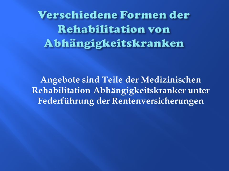 Angebote sind Teile der Medizinischen Rehabilitation Abhängigkeitskranker unter Federführung der Rentenversicherungen