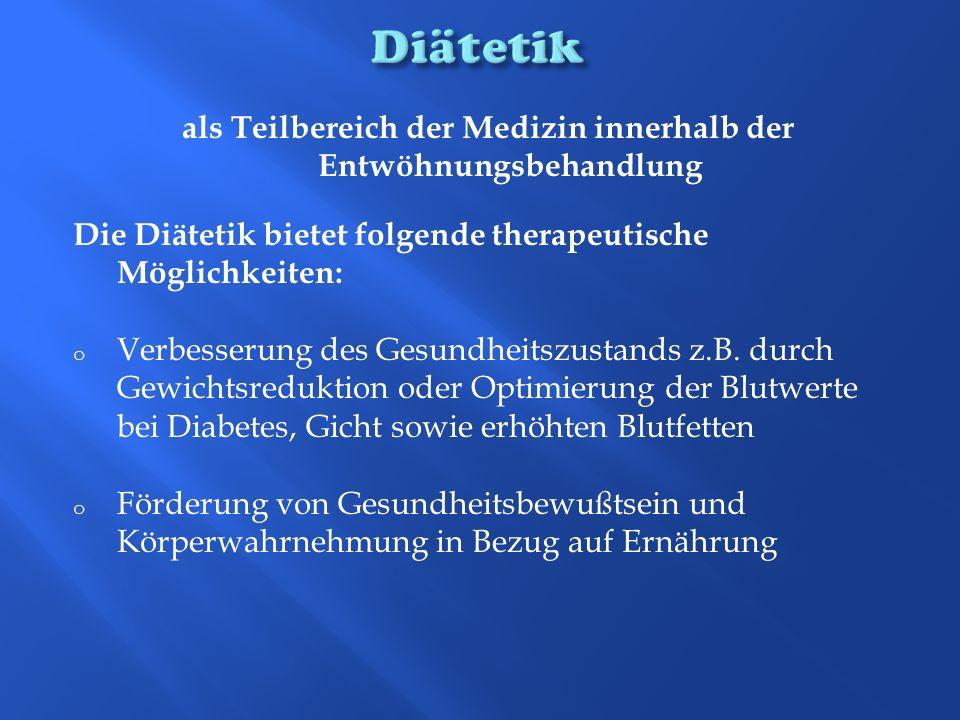als Teilbereich der Medizin innerhalb der Entwöhnungsbehandlung Die Diätetik bietet folgende therapeutische Möglichkeiten: o Verbesserung des Gesundhe