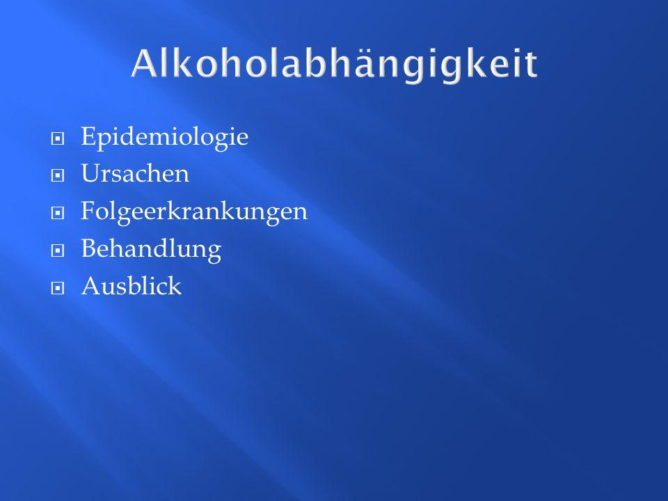 Alkoholabhängigkeit Epidemiologie Ursachen Folgeerkrankungen Behandlung Ausblick