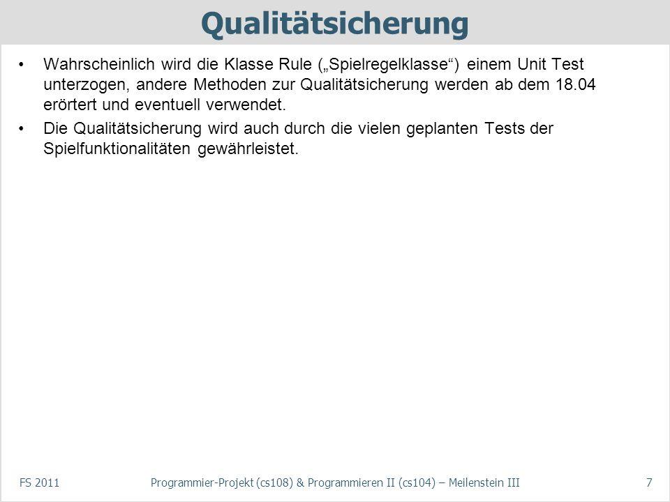 Qualitätsicherung Wahrscheinlich wird die Klasse Rule (Spielregelklasse) einem Unit Test unterzogen, andere Methoden zur Qualitätsicherung werden ab dem 18.04 erörtert und eventuell verwendet.