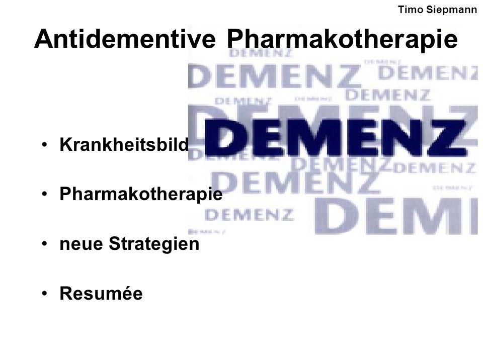 Antidementive Pharmakotherapie Krankheitsbild Pharmakotherapie neue Strategien Resumée Timo Siepmann