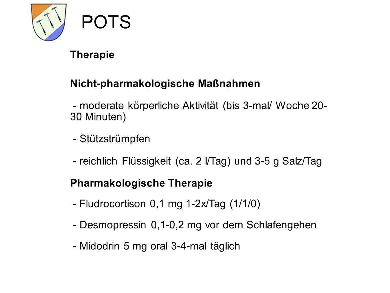POTS Therapie Nicht-pharmakologische Maßnahmen - moderate körperliche Aktivität (bis 3-mal/ Woche 20- 30 Minuten) - Stützstrümpfen - reichlich Flüssigkeit (ca.