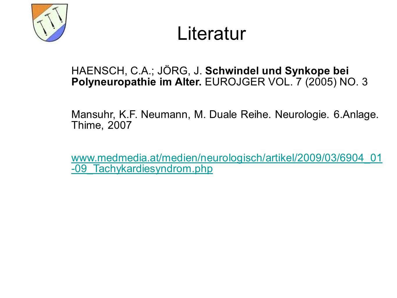 Literatur HAENSCH, C.A.; JÖRG, J.Schwindel und Synkope bei Polyneuropathie im Alter.