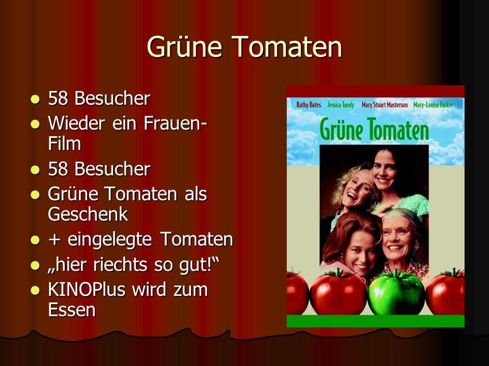 Grüne Tomaten 58 Besucher 58 Besucher Wieder ein Frauen- Film Wieder ein Frauen- Film 58 Besucher 58 Besucher Grüne Tomaten als Geschenk Grüne Tomaten als Geschenk + eingelegte Tomaten + eingelegte Tomaten hier riechts so gut.