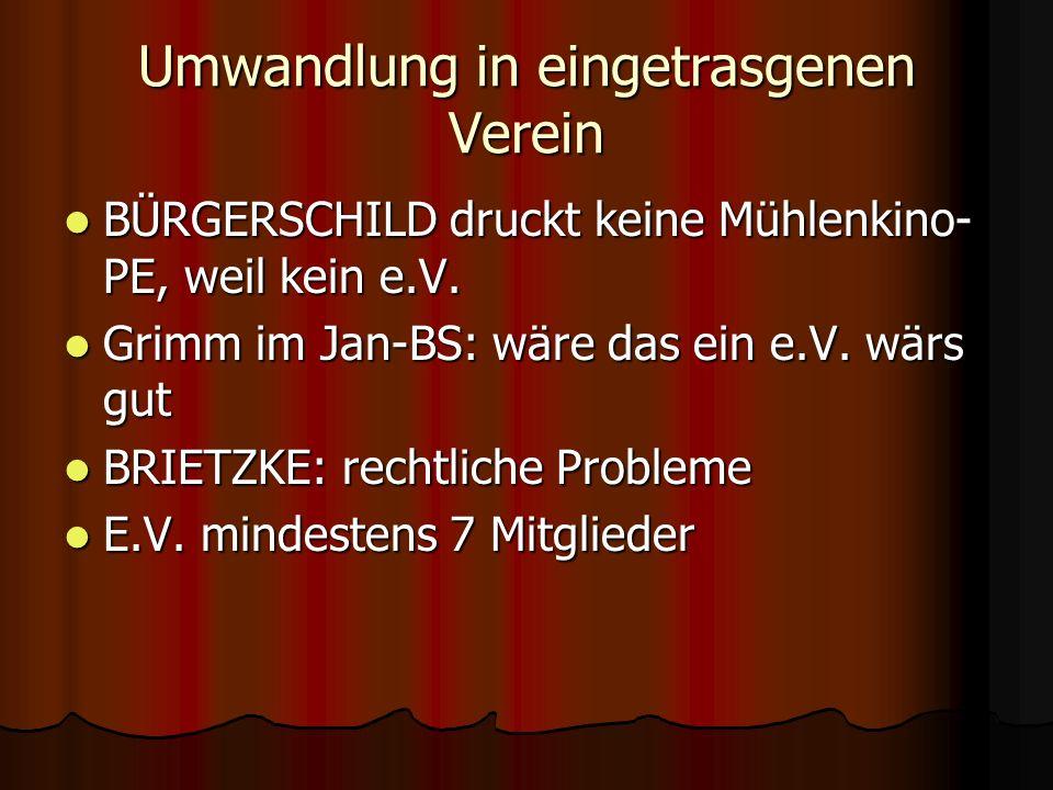 Umwandlung in eingetrasgenen Verein BÜRGERSCHILD druckt keine Mühlenkino- PE, weil kein e.V.
