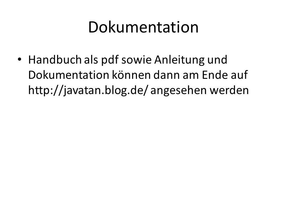 Dokumentation Handbuch als pdf sowie Anleitung und Dokumentation können dann am Ende auf http://javatan.blog.de/ angesehen werden