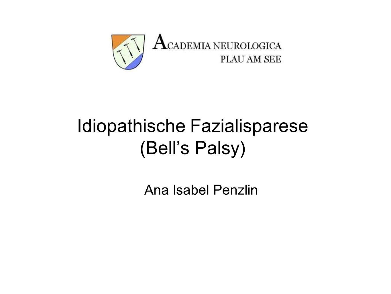 Idiopathische Fazialisparese (Bells Palsy) Ana Isabel Penzlin