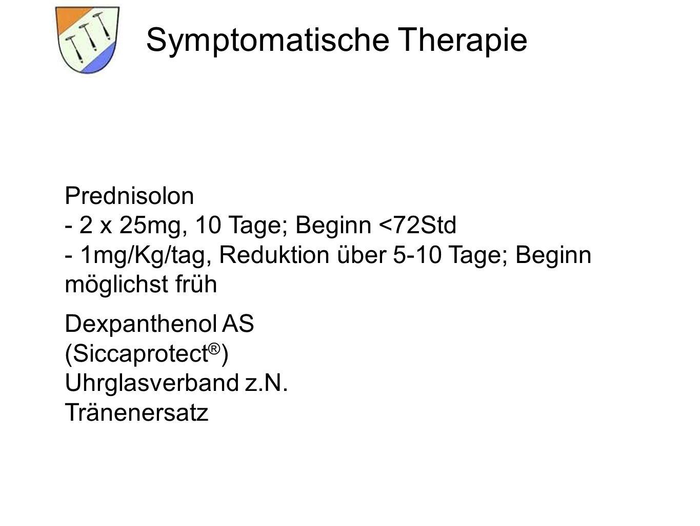 Symptomatische Therapie Prednisolon - 2 x 25mg, 10 Tage; Beginn <72Std - 1mg/Kg/tag, Reduktion über 5-10 Tage; Beginn möglichst früh Dexpanthenol AS (