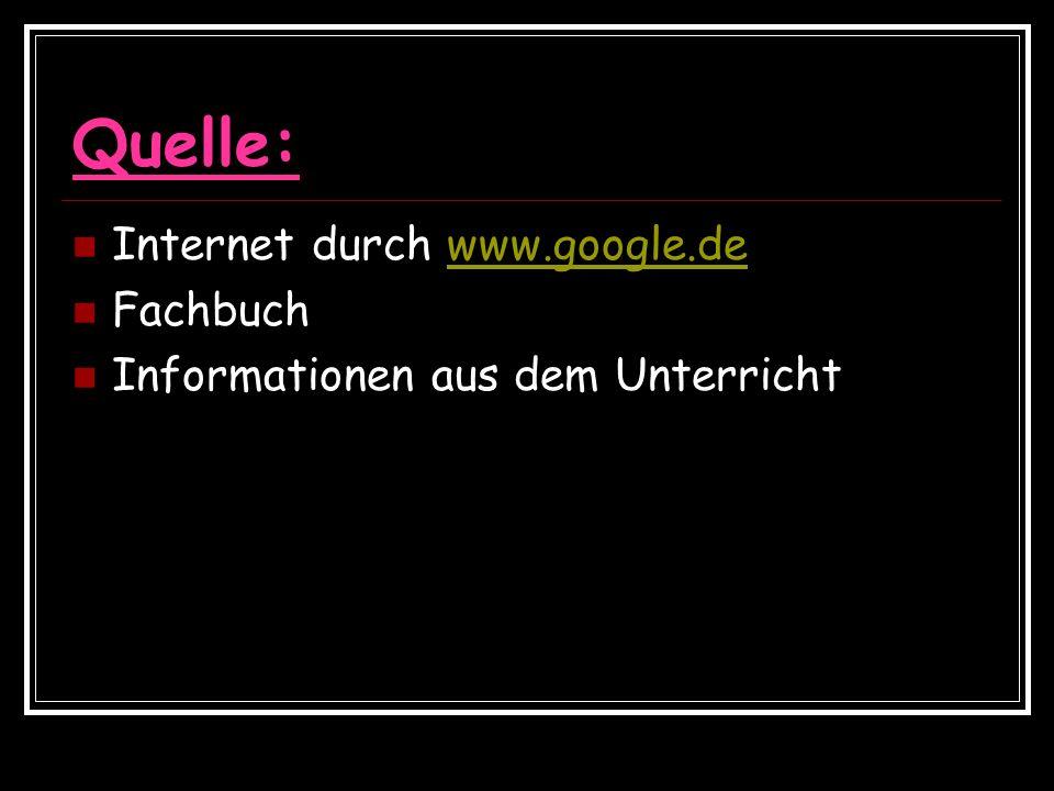 Quelle: Internet durch www.google.dewww.google.de Fachbuch Informationen aus dem Unterricht