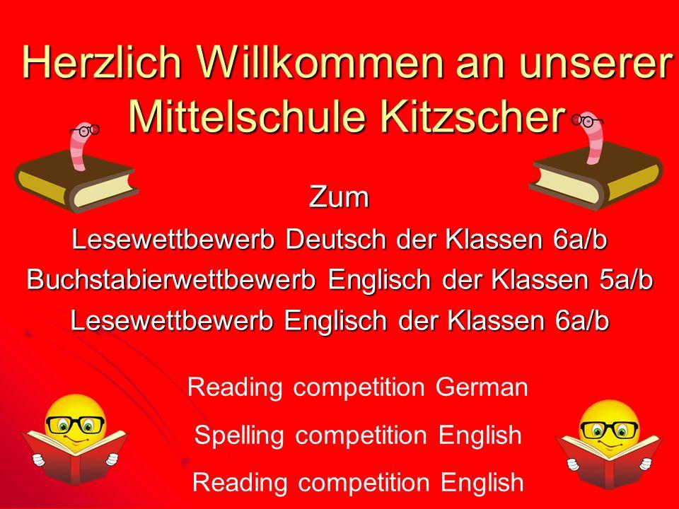 Herzlich Willkommen an unserer Mittelschule Kitzscher Zum Lesewettbewerb Deutsch der Klassen 6a/b Buchstabierwettbewerb Englisch der Klassen 5a/b Lese