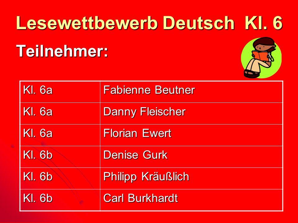 Lesewettbewerb Deutsch Kl. 6 Teilnehmer: Kl. 6a Fabienne Beutner Kl. 6a Danny Fleischer Kl. 6a Florian Ewert Kl. 6b Denise Gurk Kl. 6b Philipp Kräußli