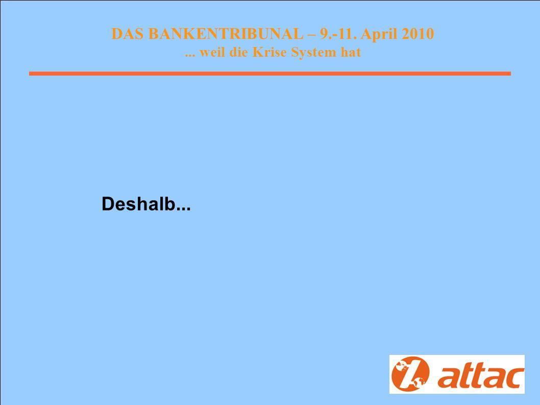 DAS BANKENTRIBUNAL – 9.-11. April 2010... weil die Krise System hat Deshalb...