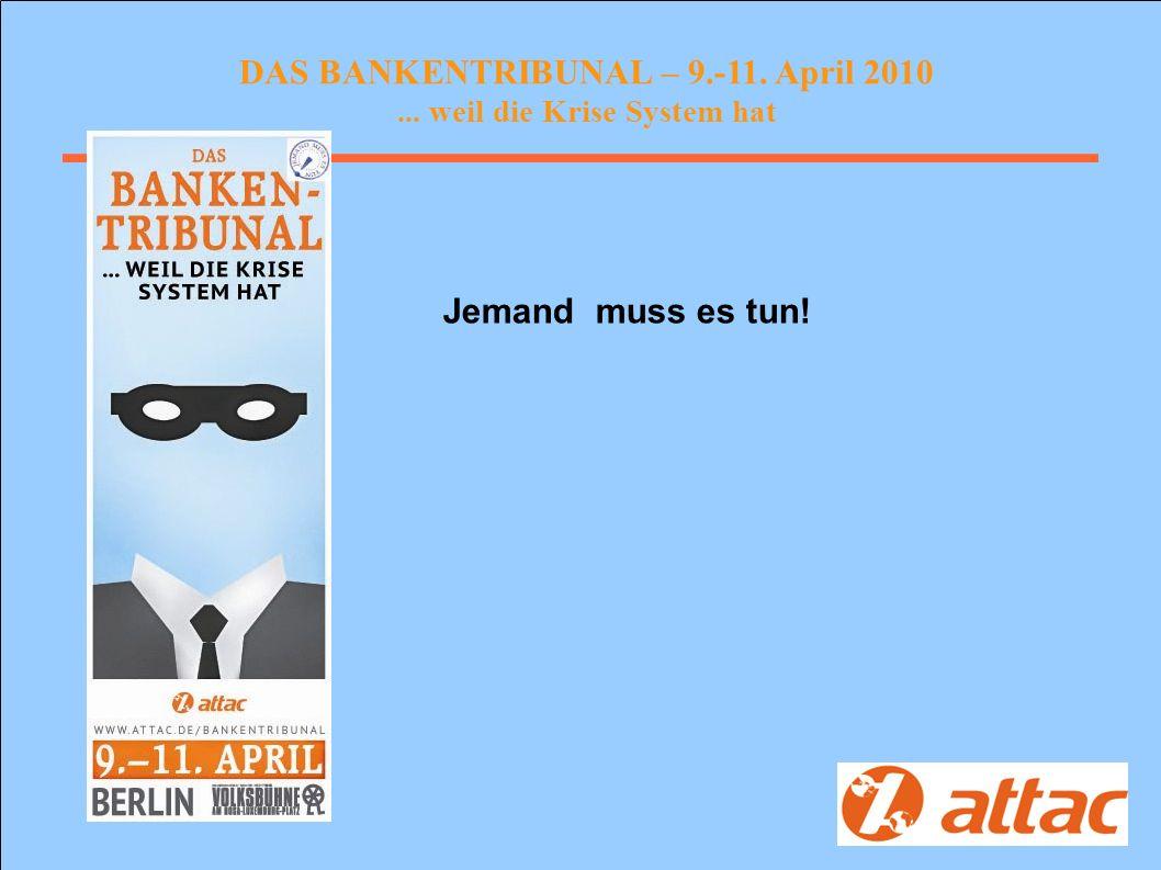 DAS BANKENTRIBUNAL – 9.-11. April 2010... weil die Krise System hat Jemand muss es tun!