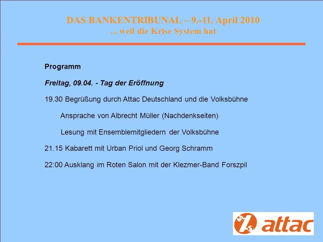 DAS BANKENTRIBUNAL – 9.-11. April 2010... weil die Krise System hat Programm Freitag, 09.04.