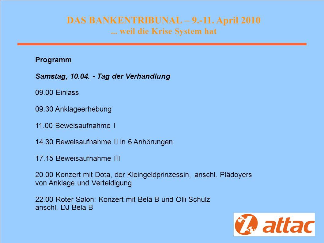 DAS BANKENTRIBUNAL – 9.-11. April 2010... weil die Krise System hat Programm Samstag, 10.04.
