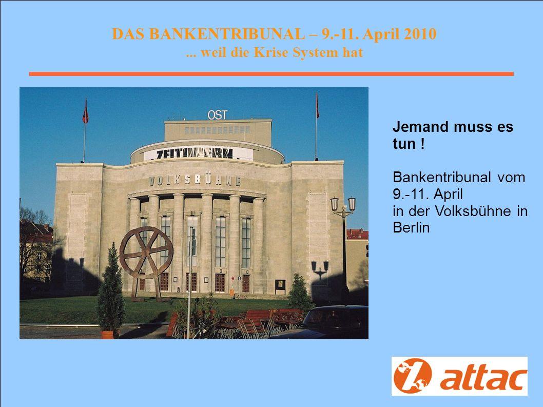 DAS BANKENTRIBUNAL – 9.-11. April 2010... weil die Krise System hat Jemand muss es tun .