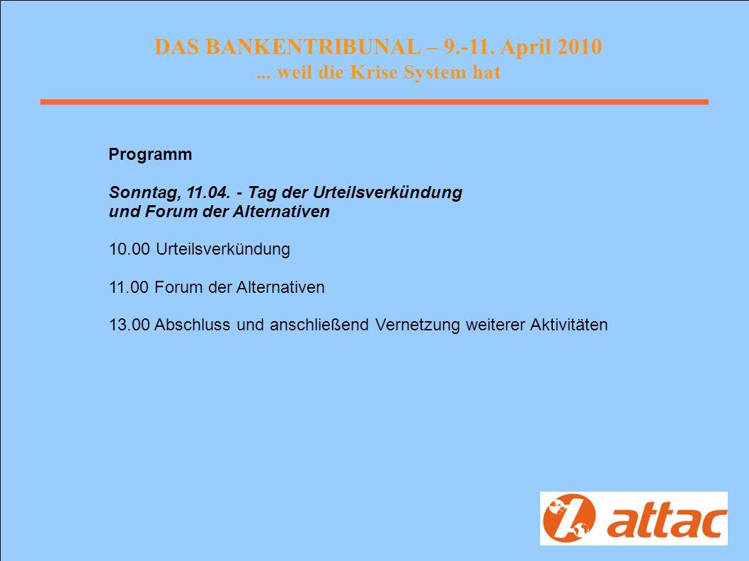 DAS BANKENTRIBUNAL – 9.-11. April 2010... weil die Krise System hat Programm Sonntag, 11.04.