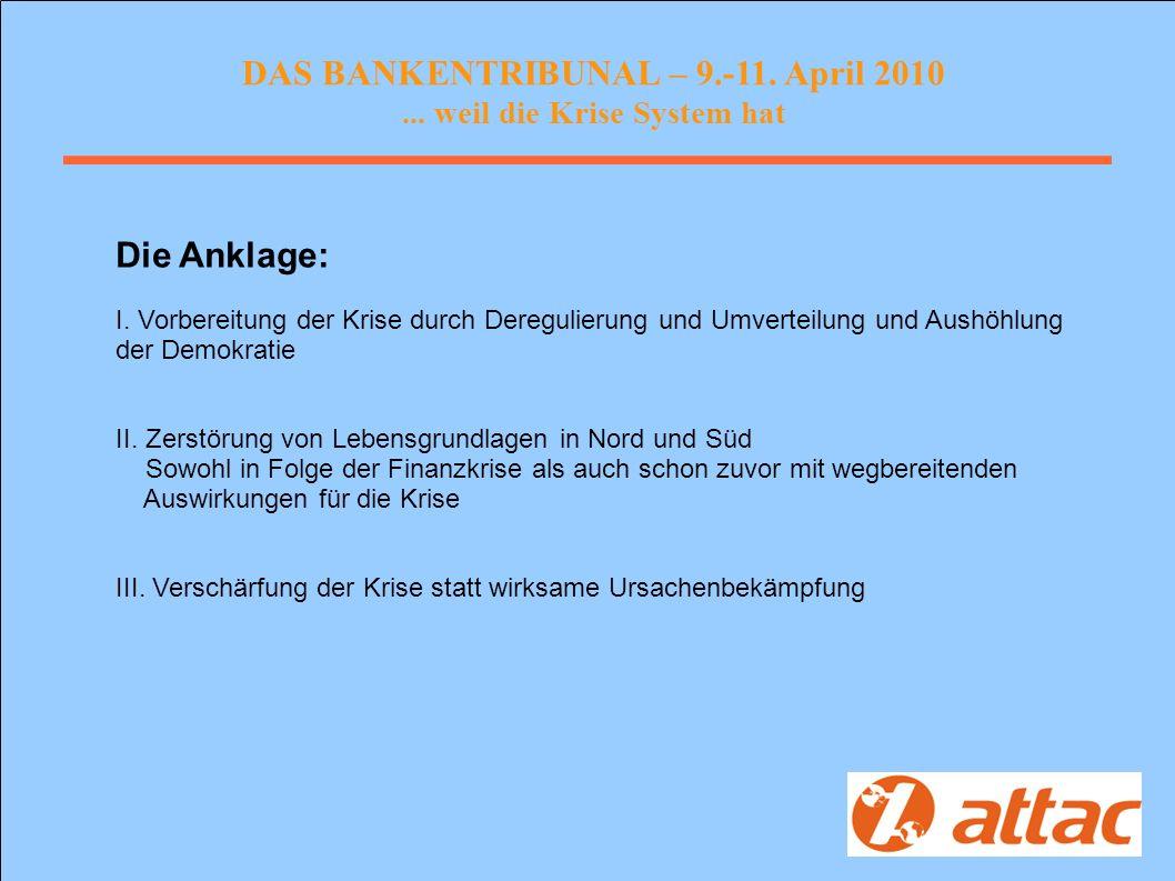 DAS BANKENTRIBUNAL – 9.-11. April 2010... weil die Krise System hat Die Anklage: I.
