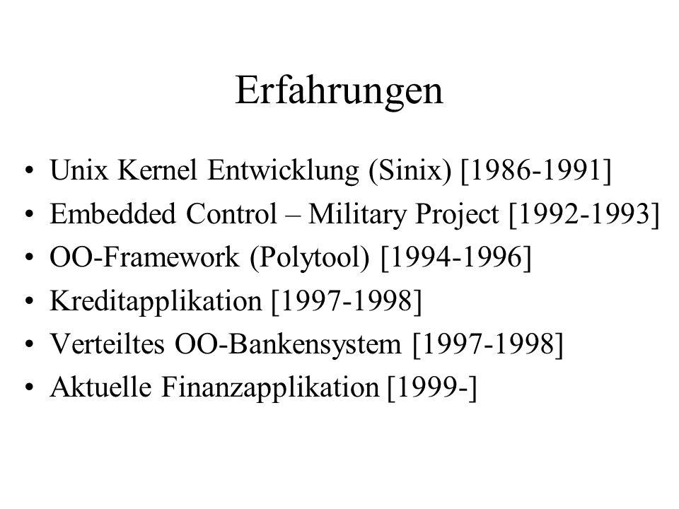 Erfahrungen Unix Kernel Entwicklung (Sinix) [1986-1991] Embedded Control – Military Project [1992-1993] OO-Framework (Polytool) [1994-1996] Kreditappl