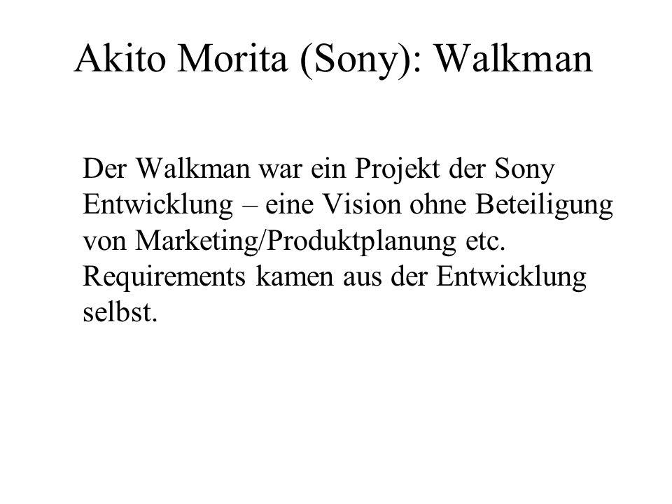 Akito Morita (Sony): Walkman Der Walkman war ein Projekt der Sony Entwicklung – eine Vision ohne Beteiligung von Marketing/Produktplanung etc. Require