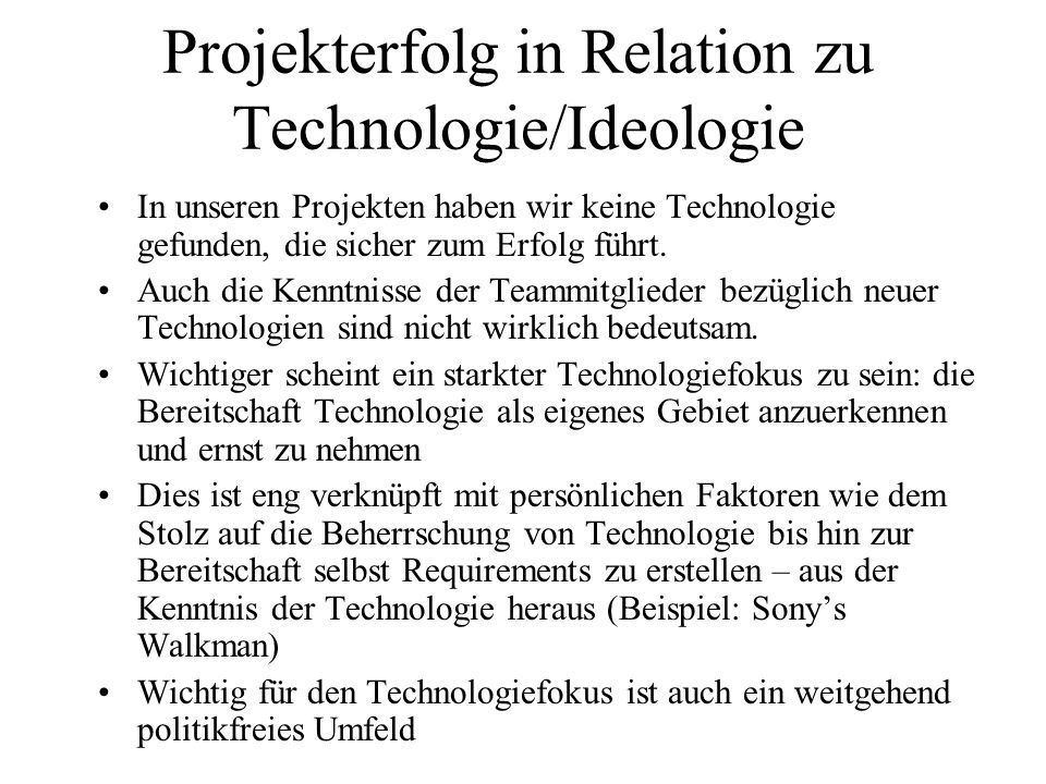 Projekterfolg in Relation zu Technologie/Ideologie In unseren Projekten haben wir keine Technologie gefunden, die sicher zum Erfolg führt. Auch die Ke