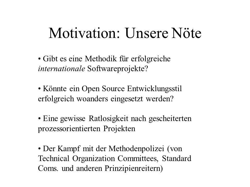 Motivation: Unsere Nöte Gibt es eine Methodik für erfolgreiche internationale Softwareprojekte? Könnte ein Open Source Entwicklungsstil erfolgreich wo