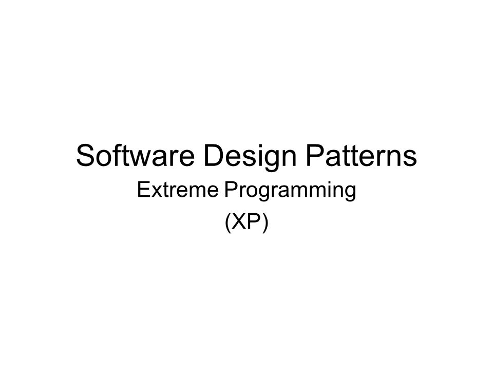 Software Design Patterns Extreme Programming (XP)