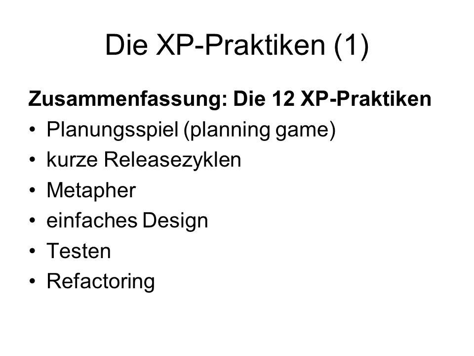 Die XP-Praktiken (1) Zusammenfassung: Die 12 XP-Praktiken Planungsspiel (planning game) kurze Releasezyklen Metapher einfaches Design Testen Refactoring