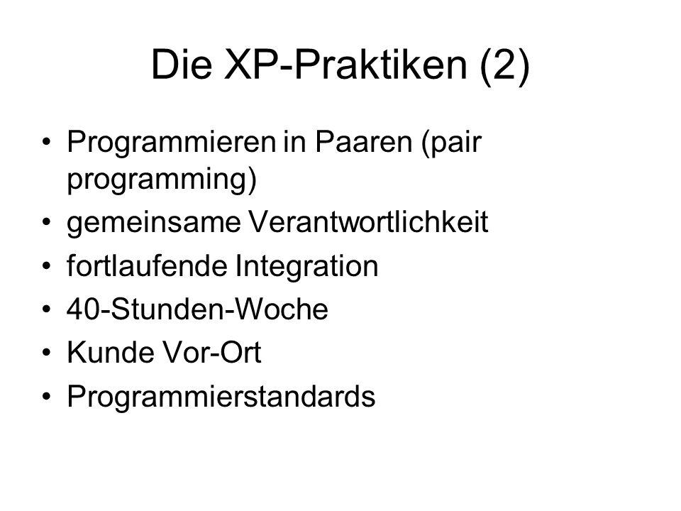Die XP-Praktiken (2) Programmieren in Paaren (pair programming) gemeinsame Verantwortlichkeit fortlaufende Integration 40-Stunden-Woche Kunde Vor-Ort Programmierstandards