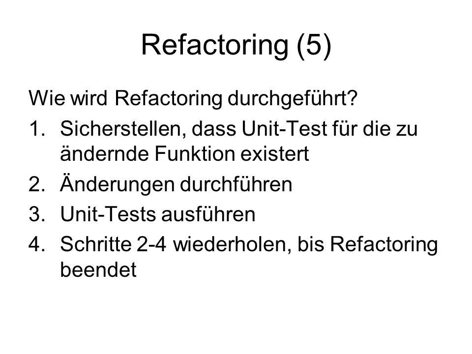 Refactoring (5) Wie wird Refactoring durchgeführt.