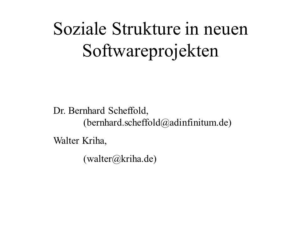 Soziale Strukture in neuen Softwareprojekten Dr. Bernhard Scheffold, (bernhard.scheffold@adinfinitum.de) Walter Kriha, (walter@kriha.de)