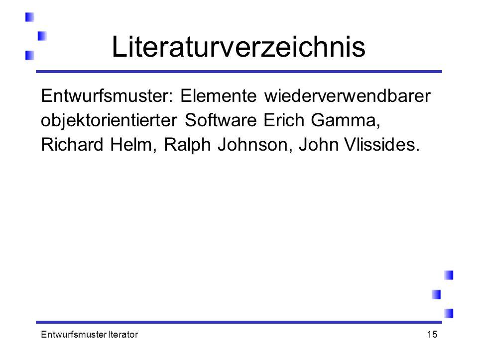 Entwurfsmuster Iterator15 Literaturverzeichnis Entwurfsmuster: Elemente wiederverwendbarer objektorientierter Software Erich Gamma, Richard Helm, Ralp