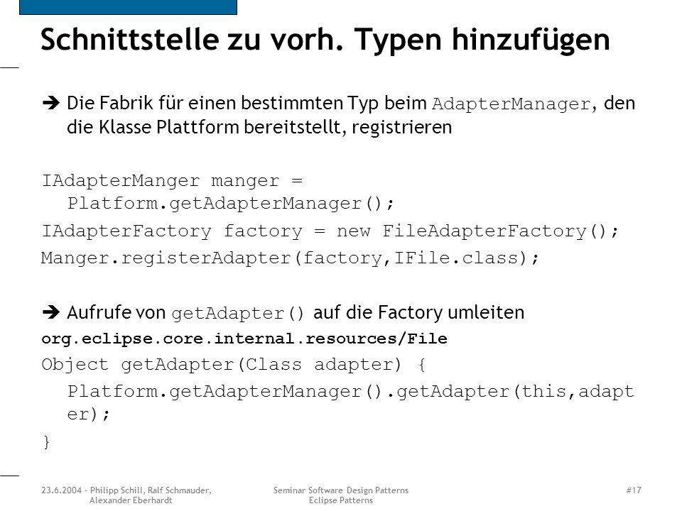 23.6.2004 - Philipp Schill, Ralf Schmauder, Alexander Eberhardt Seminar Software Design Patterns Eclipse Patterns #17 Schnittstelle zu vorh.