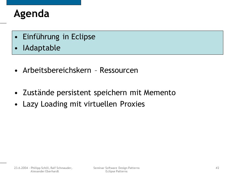 23.6.2004 - Philipp Schill, Ralf Schmauder, Alexander Eberhardt Seminar Software Design Patterns Eclipse Patterns #3 Eclipse-Plattform Eine Kurzeinführung