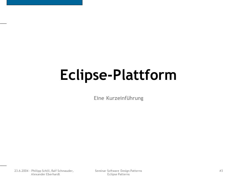 23.6.2004 - Philipp Schill, Ralf Schmauder, Alexander Eberhardt Seminar Software Design Patterns Eclipse Patterns #4 Eclipse The Eclipse Platform is an IDE for anything, and for nothing in particular (Eclipse Website) Im November 2001 von IBM, Object Technology International (OTI) und acht weitern Firmen ins Leben gerufen In der Zwischenzeit sind mehr als 50 Firmen beteiligt Februar 2004: Umwandlung in eine unabhänige not- for-profit corporation Ende Juni 2004: Release 3.0, Eclipse als Rich Client Plattform