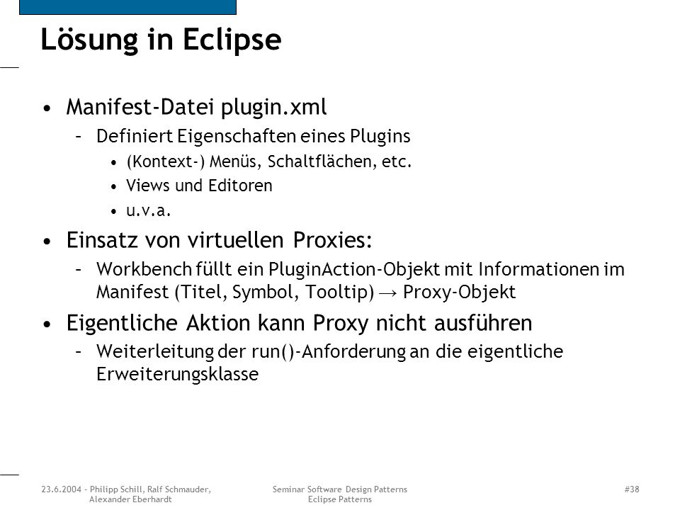 23.6.2004 - Philipp Schill, Ralf Schmauder, Alexander Eberhardt Seminar Software Design Patterns Eclipse Patterns #38 Lösung in Eclipse Manifest-Datei