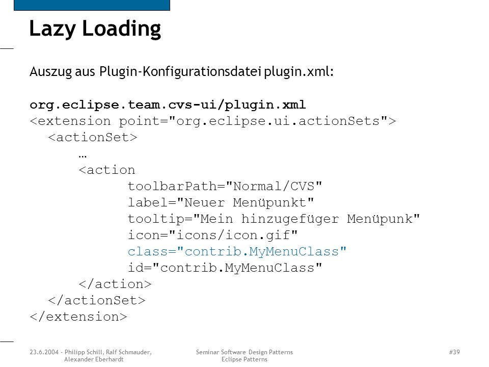 23.6.2004 - Philipp Schill, Ralf Schmauder, Alexander Eberhardt Seminar Software Design Patterns Eclipse Patterns #39 Lazy Loading Auszug aus Plugin-K
