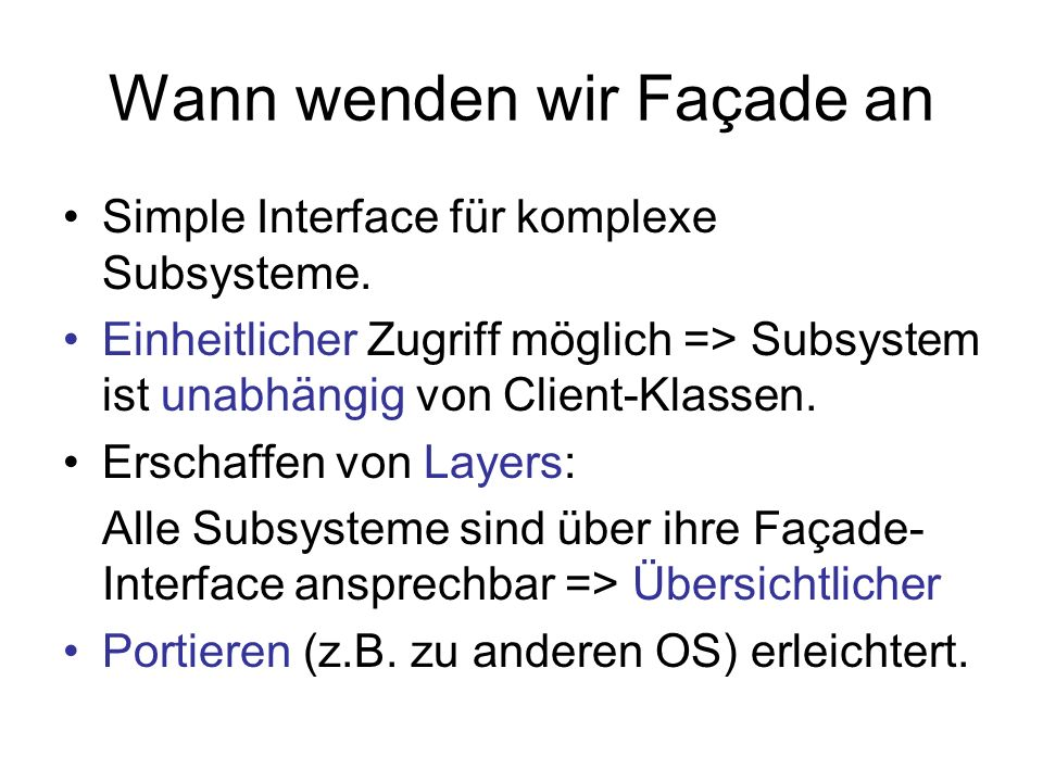 Wann wenden wir Façade an Simple Interface für komplexe Subsysteme.