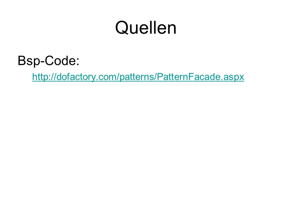 Quellen Bsp-Code: http://dofactory.com/patterns/PatternFacade.aspx