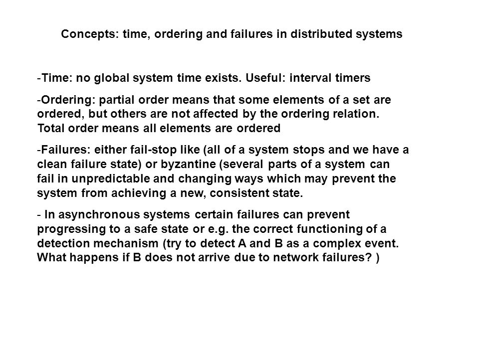 Concepts: time, ordering and failures in distributed systems -Time: no global system time exists.